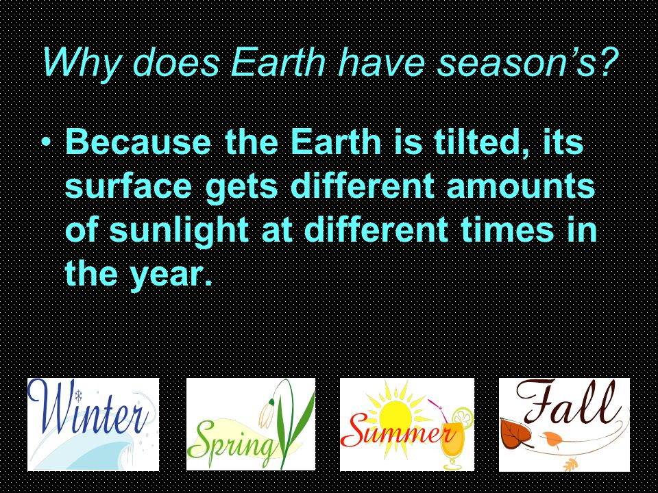How much of Earths surface is in sunlight at one time? One-half of the Earth.