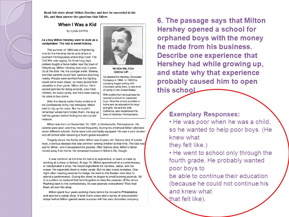 6. The passage says that Milton Hershey opened a school for orphaned boys with the money he made from his business. Describe one experience that Hersh