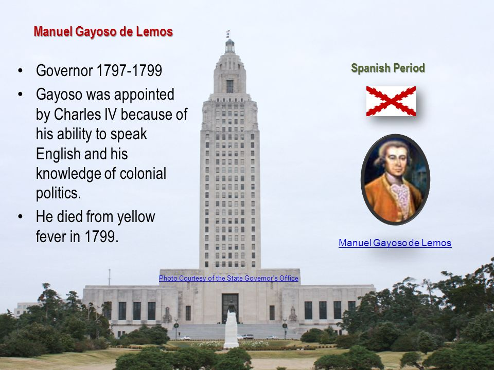 Manuel Gayoso de Lemos Governor 1797-1799 Gayoso was appointed by Charles IV because of his ability to speak English and his knowledge of colonial pol