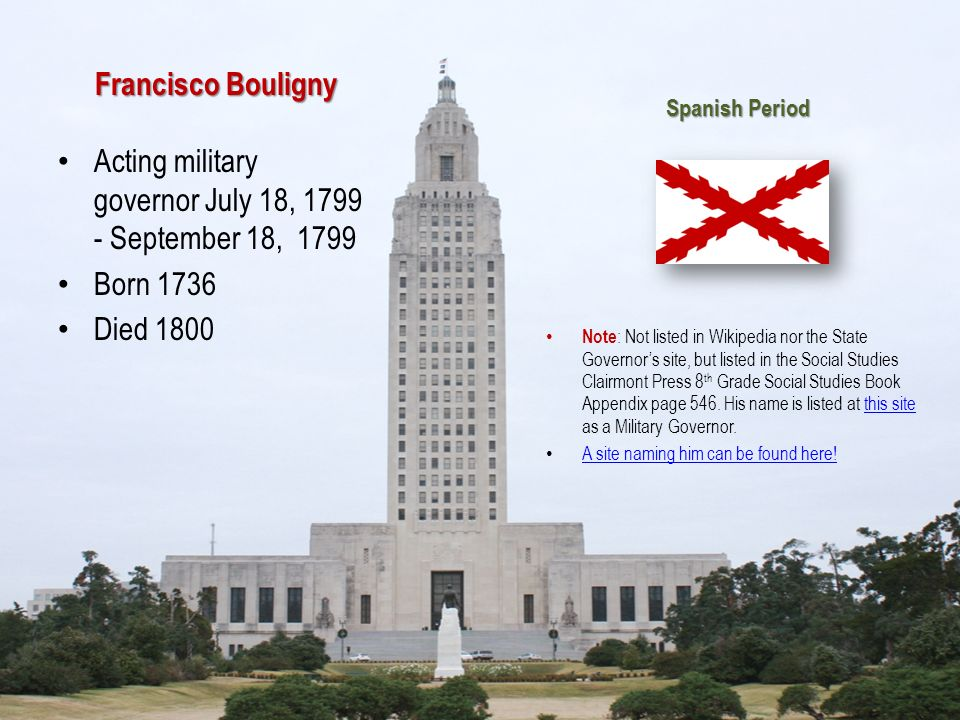 Francisco Bouligny Acting military governor July 18, 1799 - September 18, 1799 Born 1736 Died 1800 Note : Not listed in Wikipedia nor the State Govern