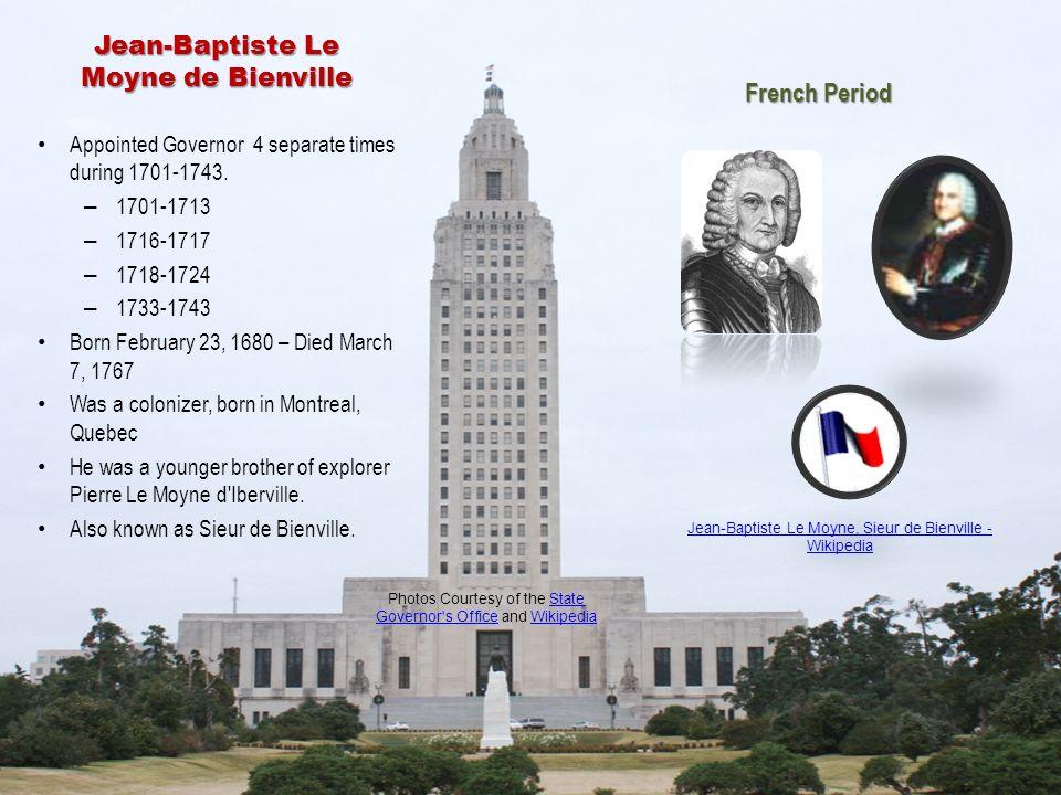 Antoine Laumet de La Mothe, sieur de Cadillac 1710 – 1716 Governor (although he did not arrive in Louisiana until 1713).