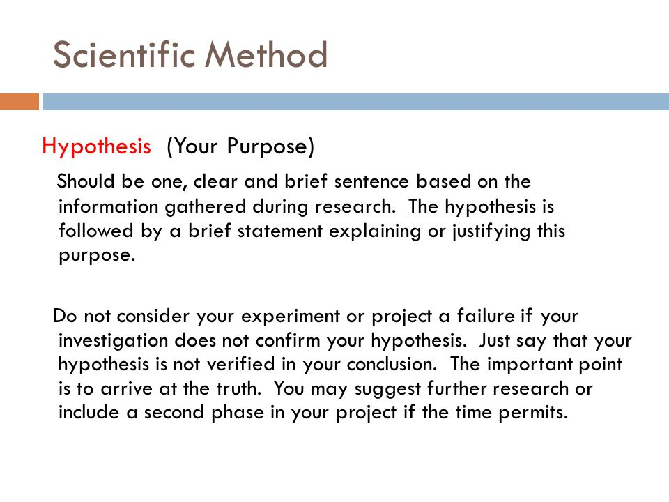 Scientific Method Hypothesis (Your Purpose) Should be one, clear and brief sentence based on the information gathered during research.