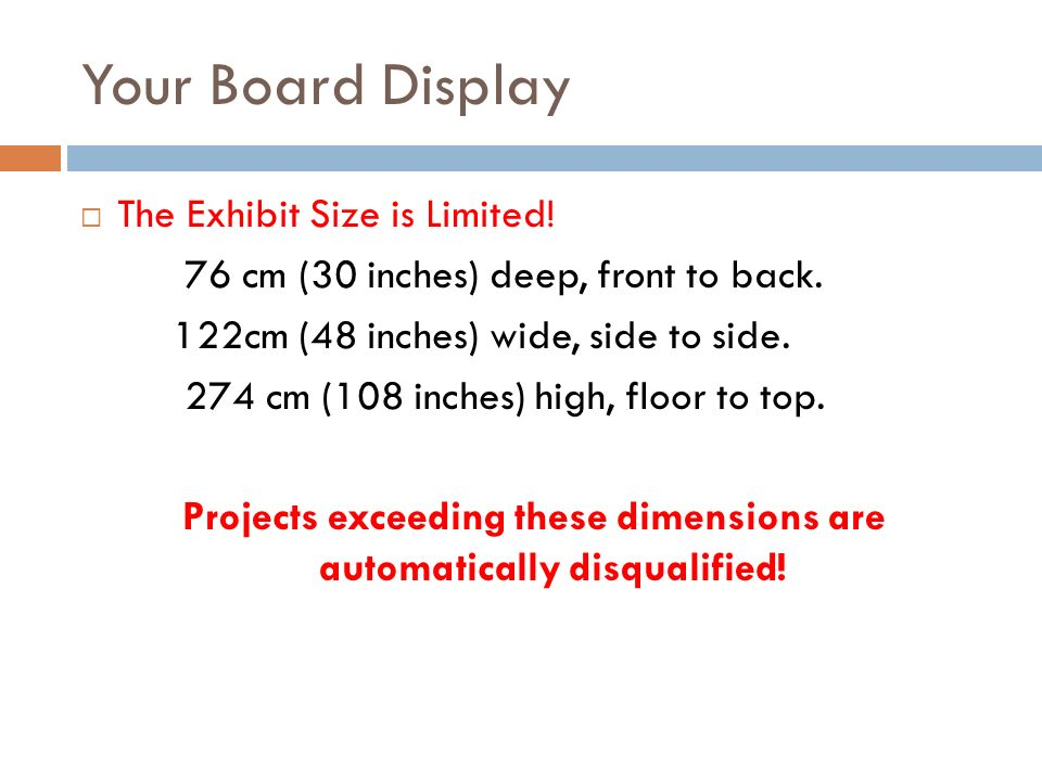 Your Board Display The Exhibit Size is Limited. 76 cm (30 inches) deep, front to back.