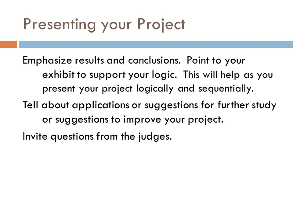 Presenting your Project Emphasize results and conclusions.