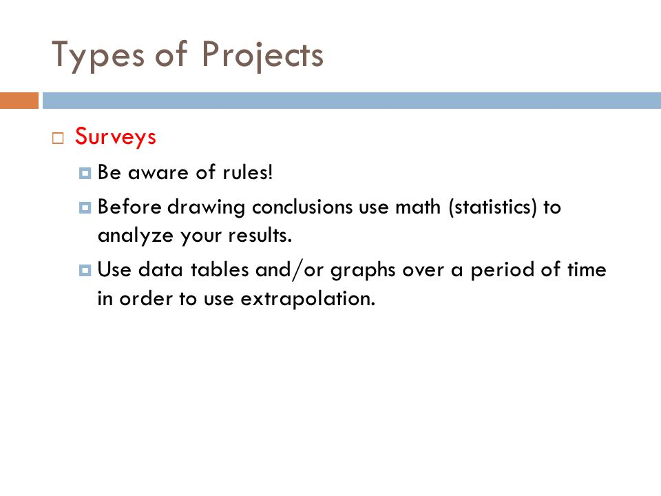 Types of Projects Surveys Be aware of rules.