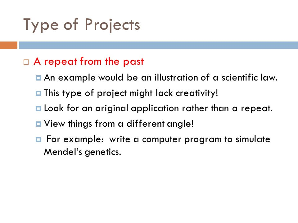 Type of Projects A repeat from the past An example would be an illustration of a scientific law.