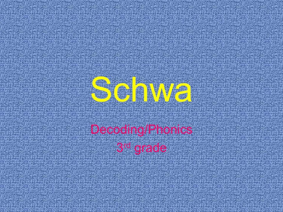 Schwa Decoding/Phonics 3 rd grade