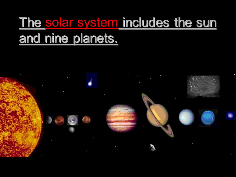 The includes the sun and nine planets. The solar system includes the sun and nine planets.