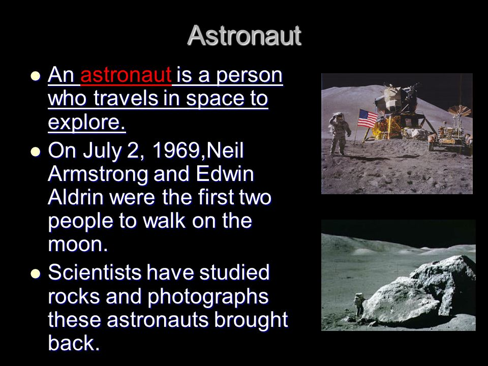 Astronaut An is a person who travels in space to explore. An astronaut is a person who travels in space to explore. On July 2, 1969,Neil Armstrong and