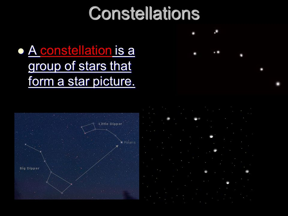 Constellations A is a group of stars that form a star picture. A constellation is a group of stars that form a star picture.