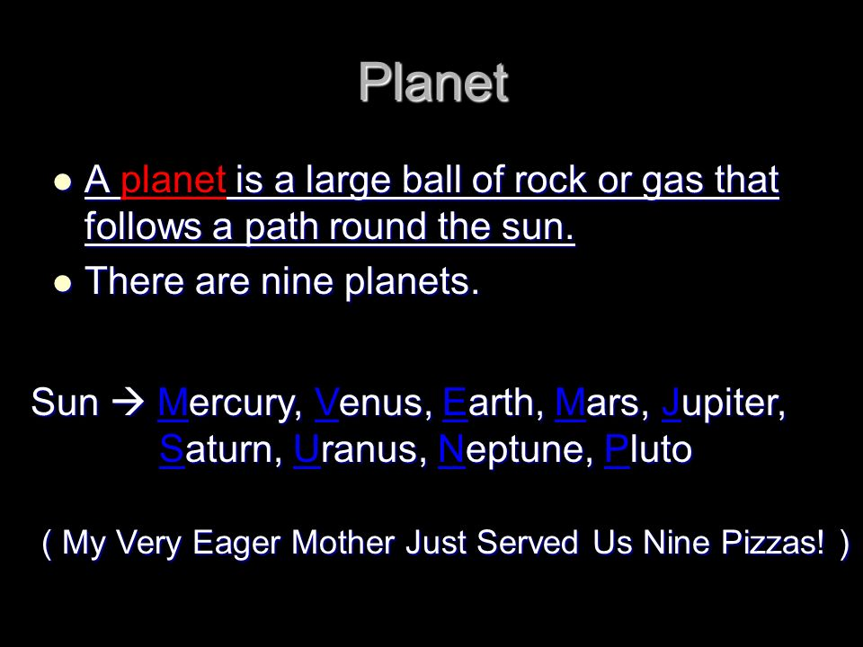 Planet A is a large ball of rock or gas that follows a path round the sun. A planet is a large ball of rock or gas that follows a path round the sun.