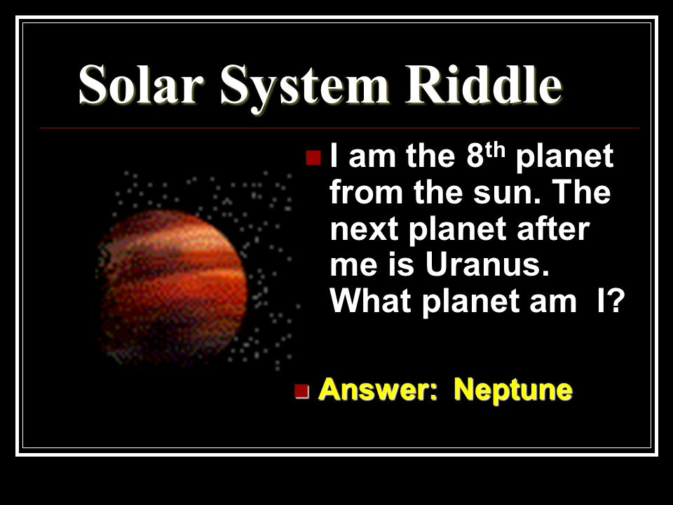 Solar System Riddle Answer: Pluto Answer: Pluto I am small and the last planet from the sun. What planet am I ?