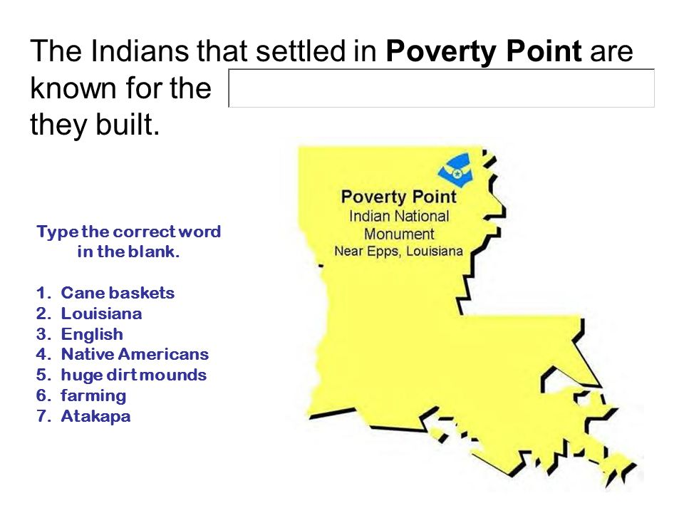 The Indians that settled in Poverty Point are known for the they built. Type the correct word in the blank. 1. Cane baskets 2. Louisiana 3. English 4.