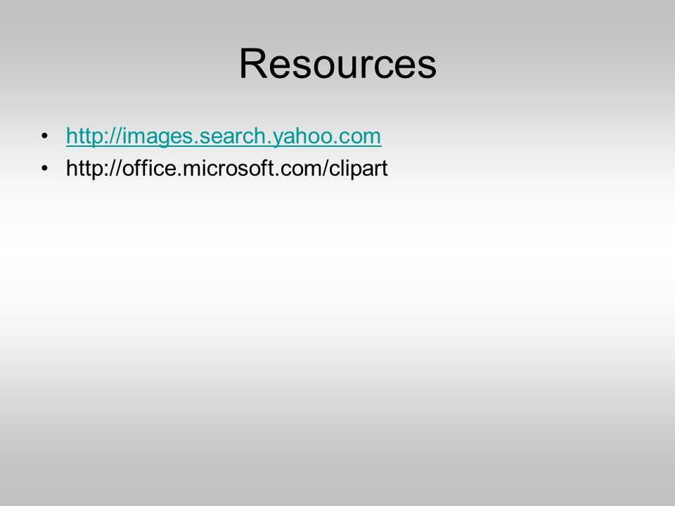 Resources http://images.search.yahoo.com http://office.microsoft.com/clipart