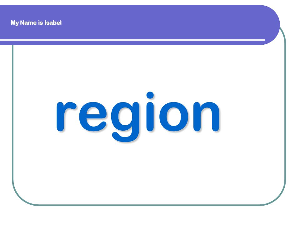 region My Name is Isabel