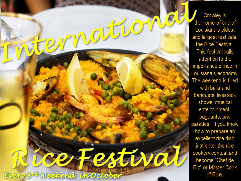 Crowley is the home of one of Louisianas oldest and largest festivals, the Rice Festival. This festival calls attention to the importance of rice in L