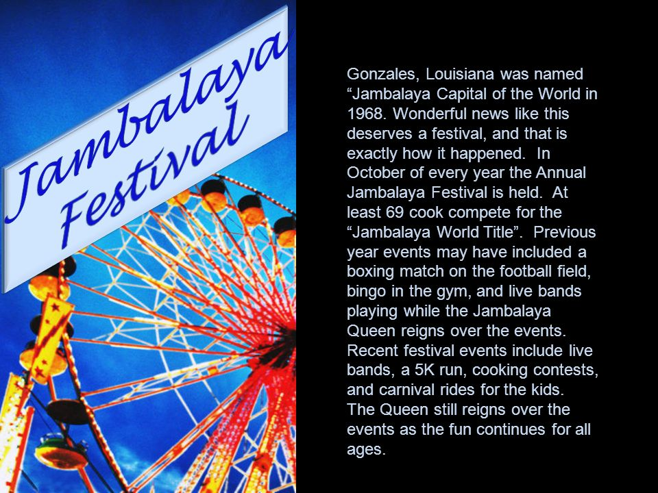 Gonzales, Louisiana was named Jambalaya Capital of the World in 1968. Wonderful news like this deserves a festival, and that is exactly how it happene