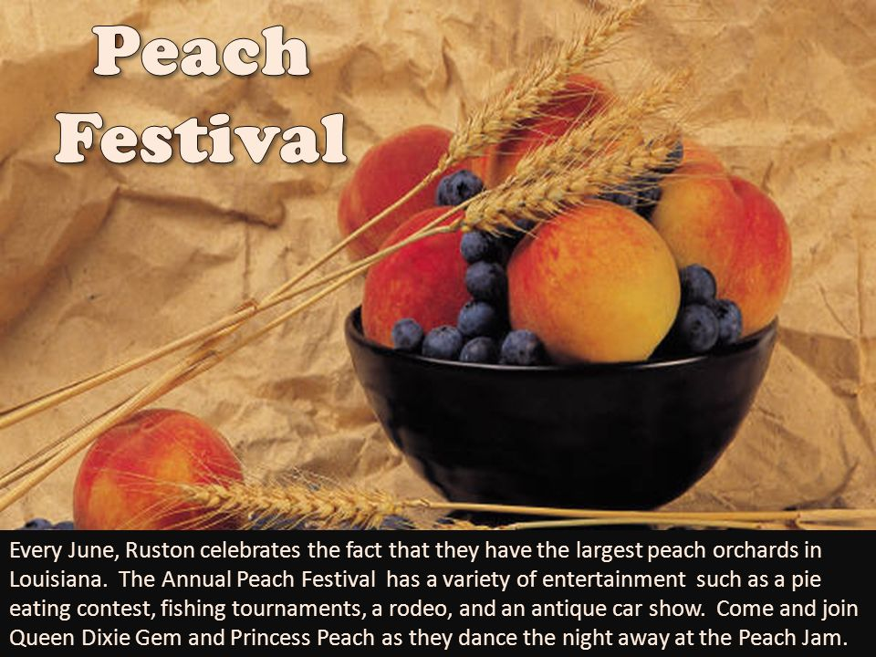 Every June, Ruston celebrates the fact that they have the largest peach orchards in Louisiana. The Annual Peach Festival has a variety of entertainmen