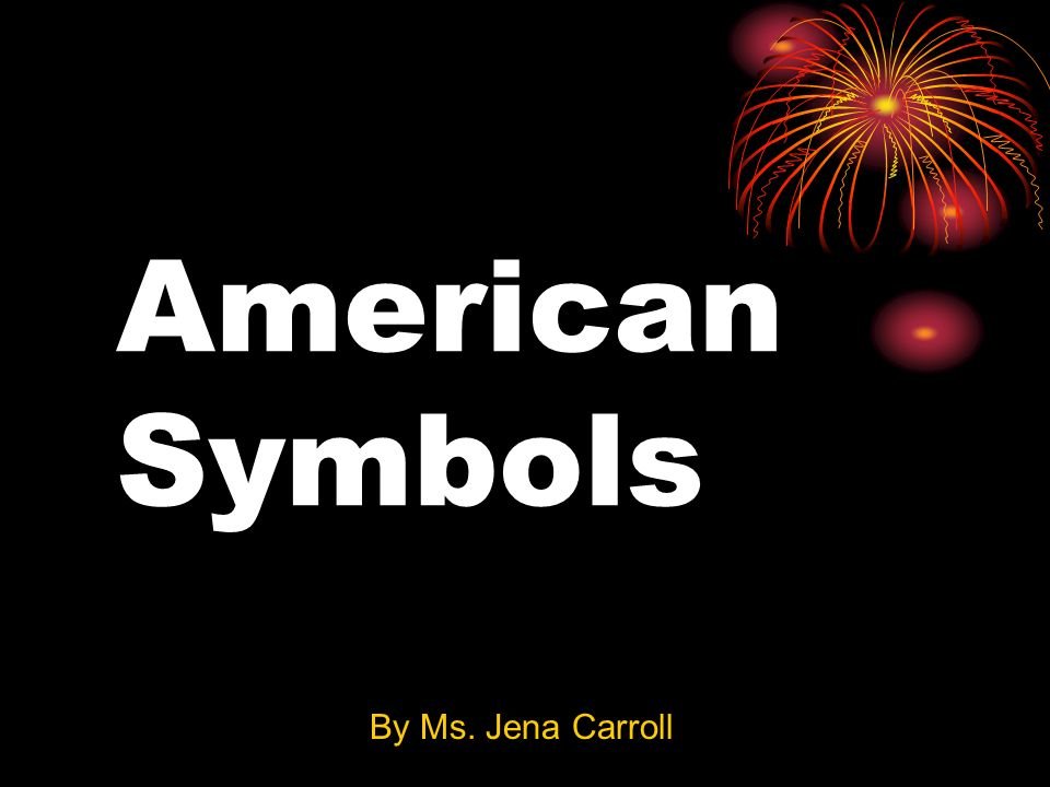 American Symbols By Ms. Jena Carroll
