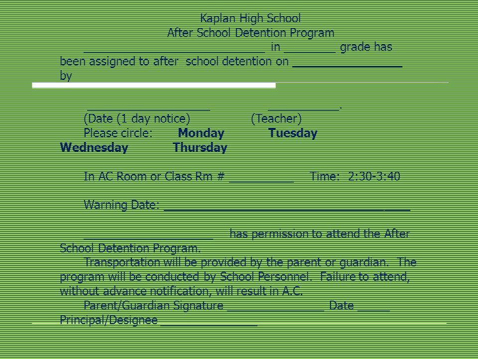 Kaplan High School After School Detention Program ____________________________ in ________ grade has been assigned to after school detention on ______