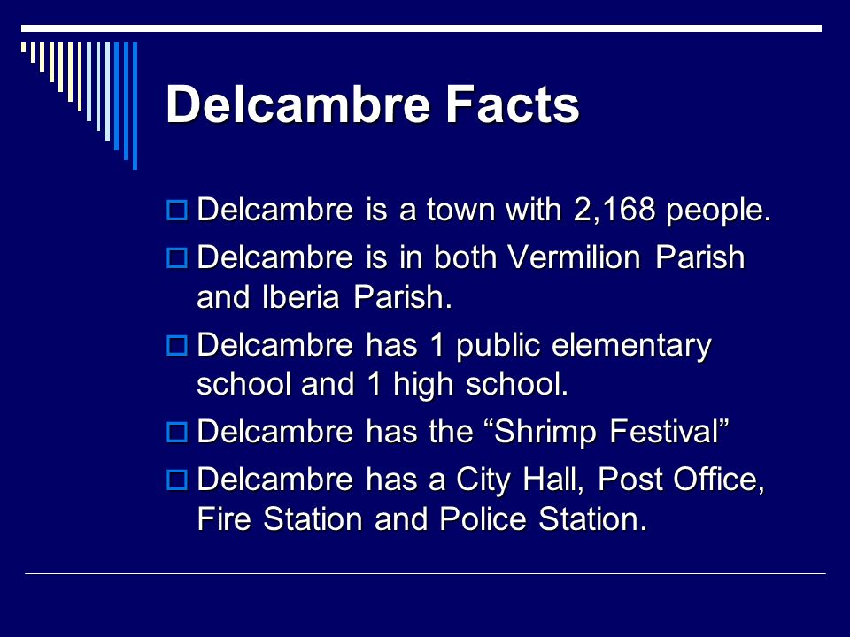 Delcambre Facts Delcambre is a town with 2,168 people.