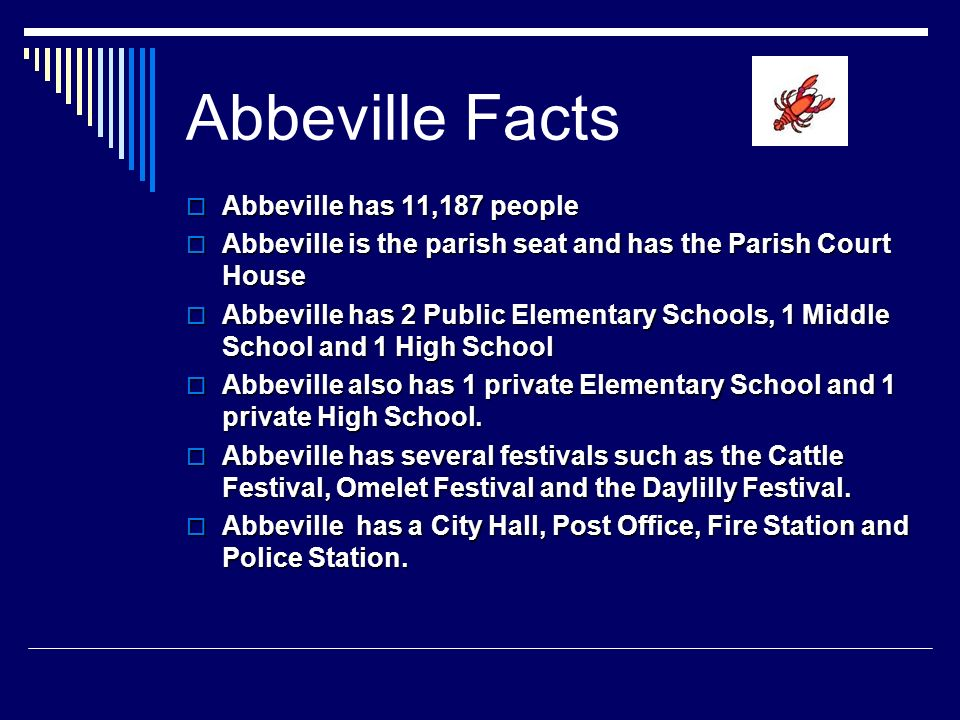 Abbeville Facts Abbeville has 11,187 people Abbeville has 11,187 people Abbeville is the parish seat and has the Parish Court House Abbeville is the p