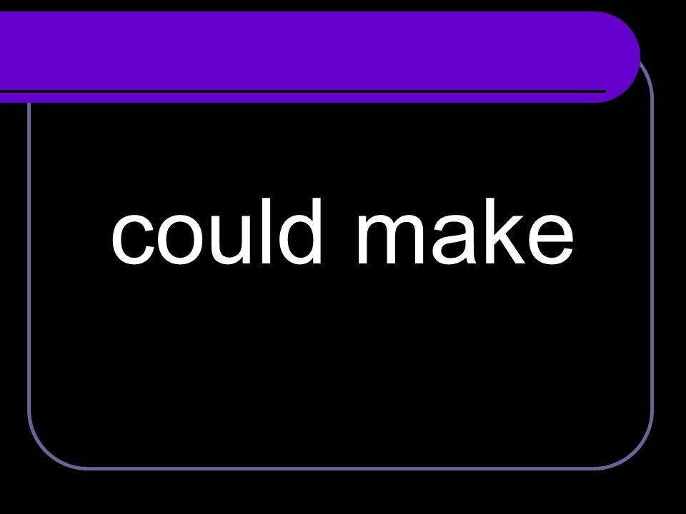 could make