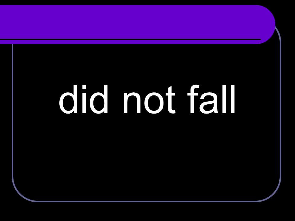 did not fall