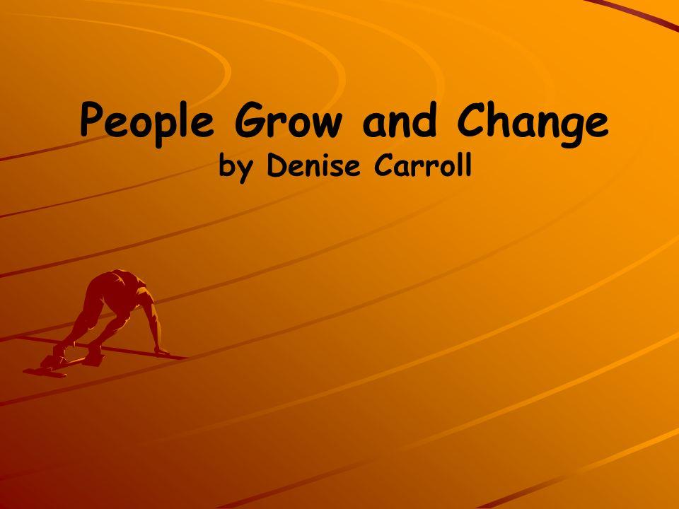 Life Cycle People grow and change.