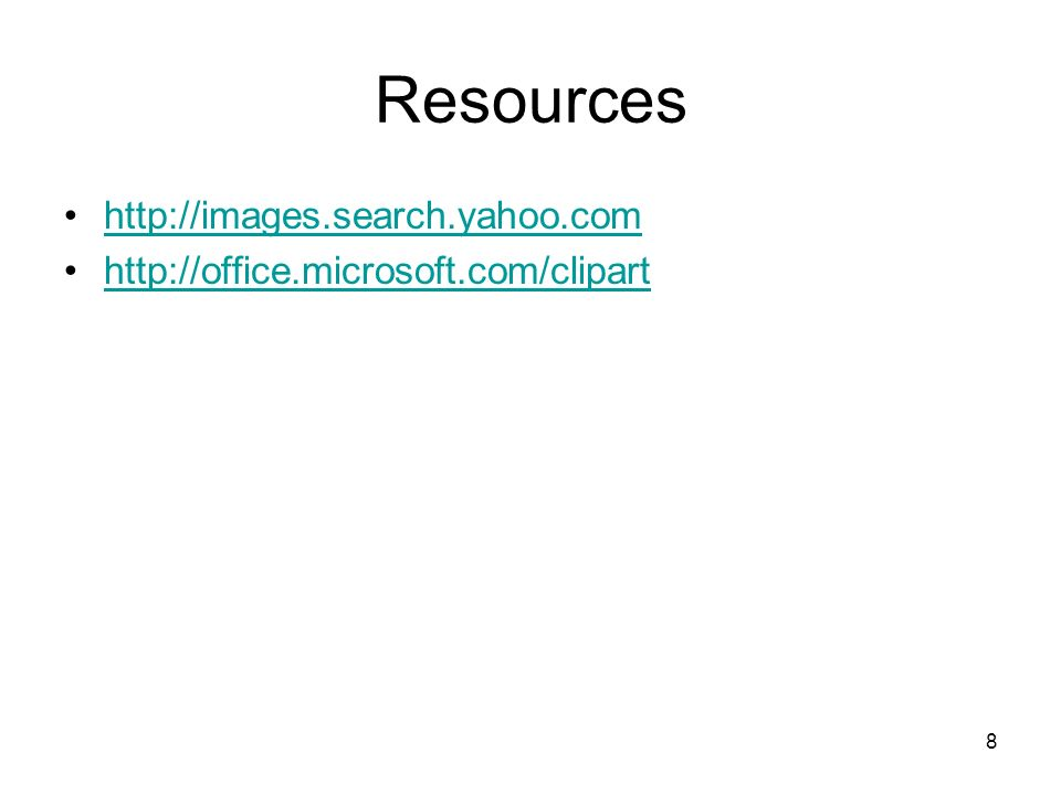 8 Resources http://images.search.yahoo.com http://office.microsoft.com/clipart