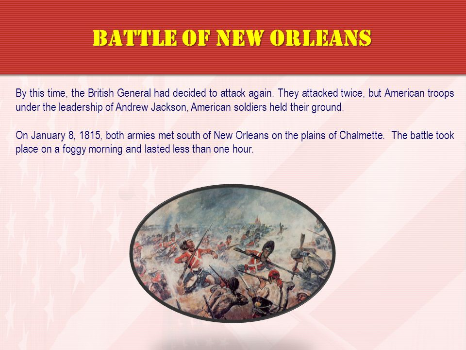 By this time, the British General had decided to attack again. They attacked twice, but American troops under the leadership of Andrew Jackson, Americ