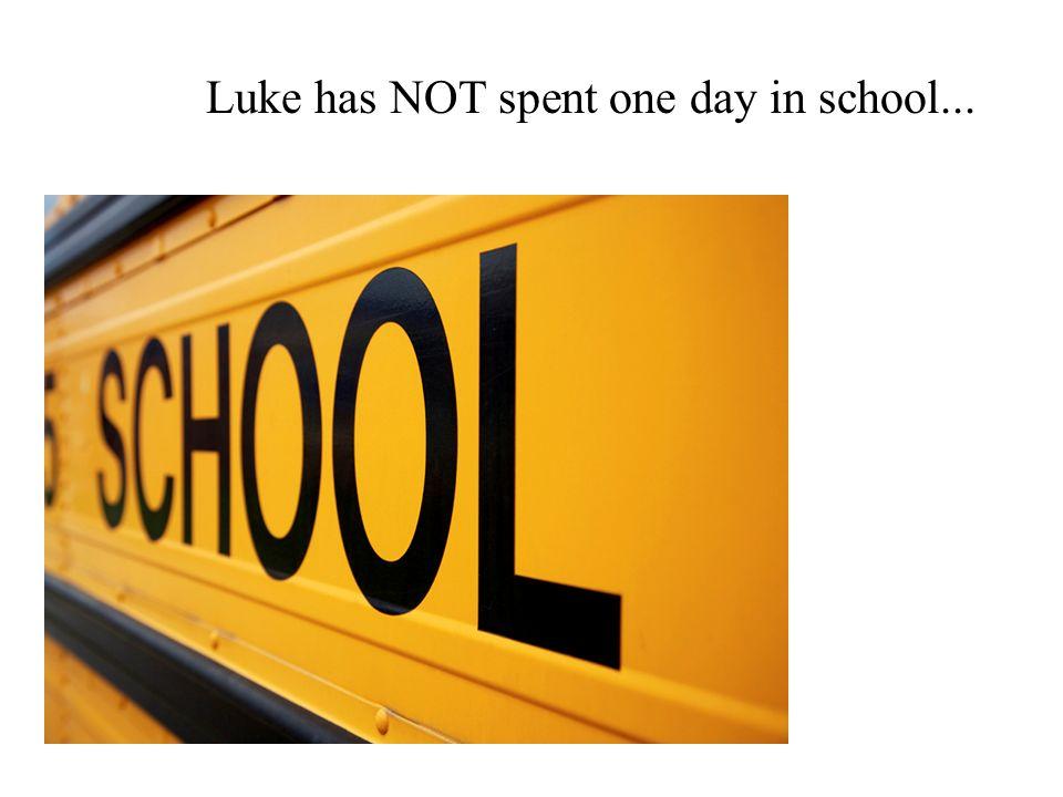 Luke has NOT spent one day in school...