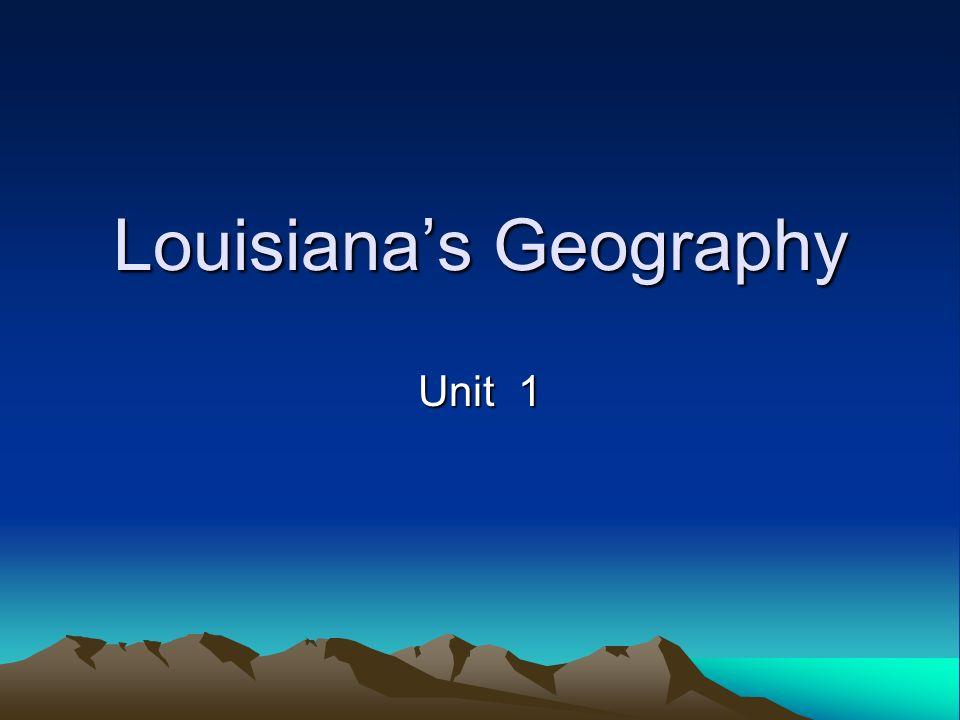 Louisianas Geography Unit 1