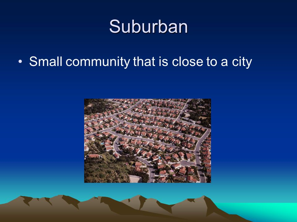 Suburban Small community that is close to a city