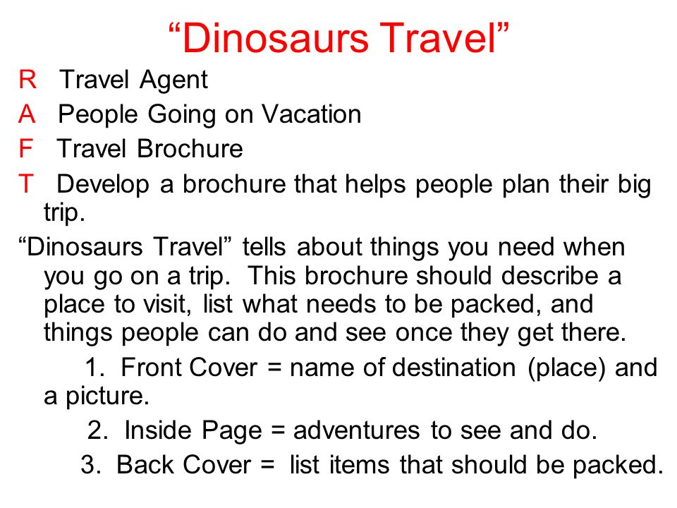 Dinosaurs Travel R Travel Agent A People Going on Vacation F Travel Brochure T Develop a brochure that helps people plan their big trip.