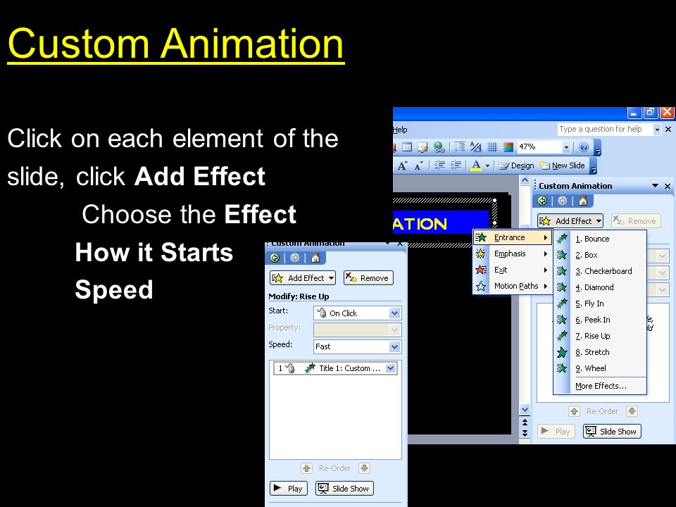 Animation Schemes To create movement of elements on each slide click: Slide Show Custom Animation