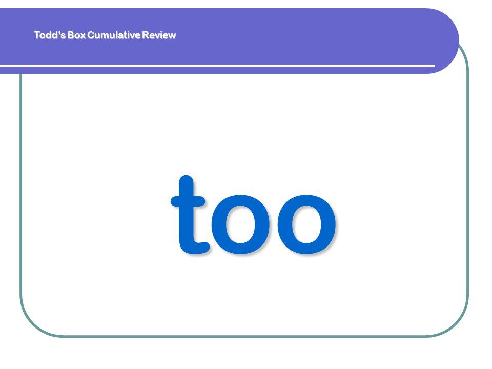 too Todds Box Cumulative Review