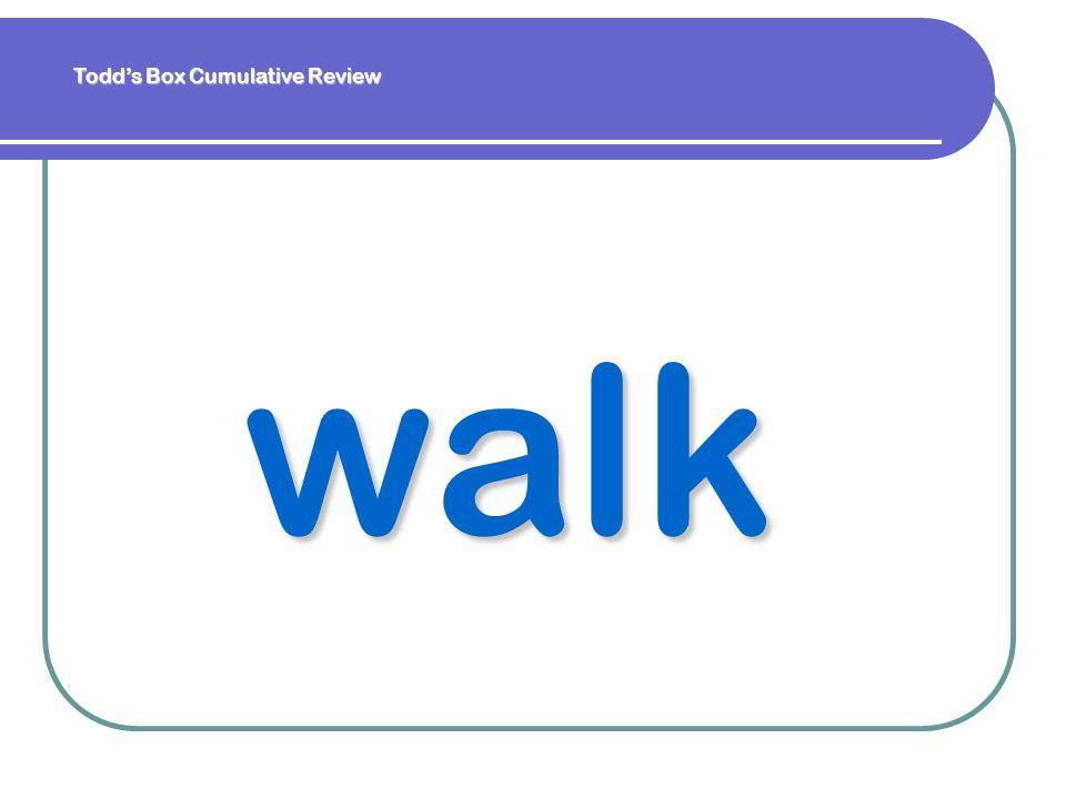 walk Todds Box Cumulative Review