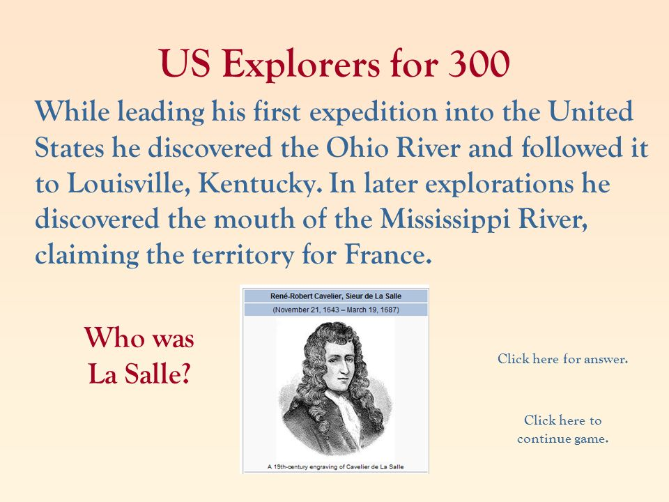 US Explorers for 300 While leading his first expedition into the United States he discovered the Ohio River and followed it to Louisville, Kentucky. I