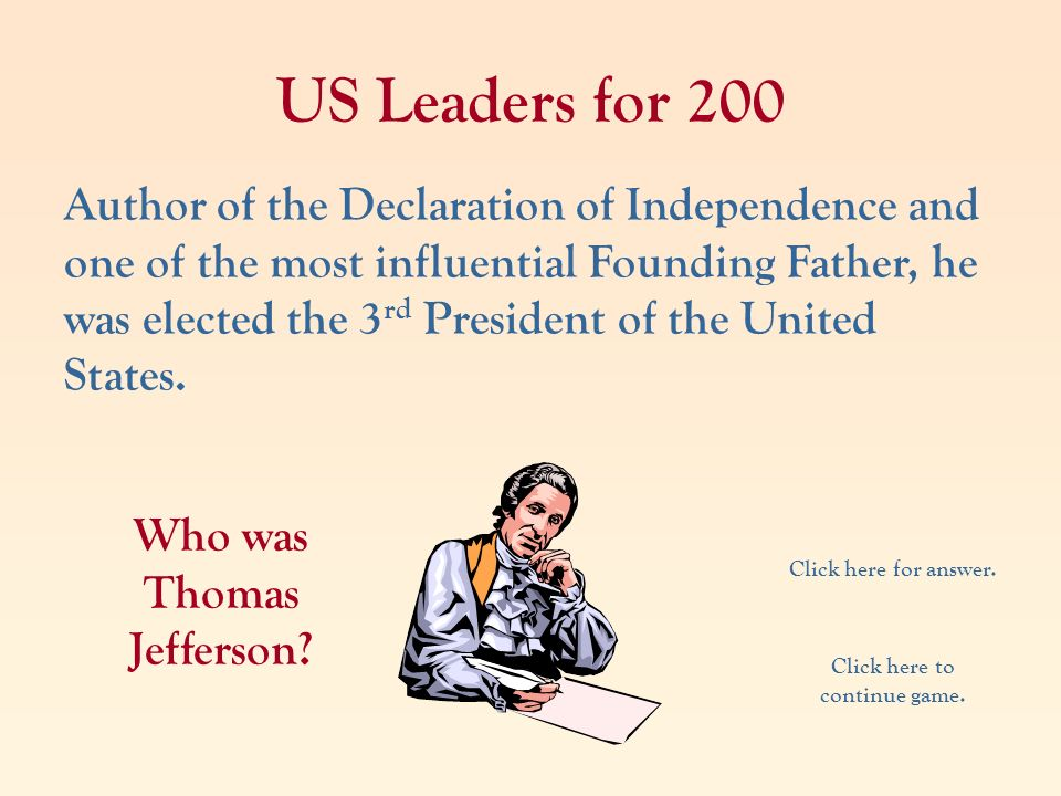 US Leaders for 200 Author of the Declaration of Independence and one of the most influential Founding Father, he was elected the 3 rd President of the