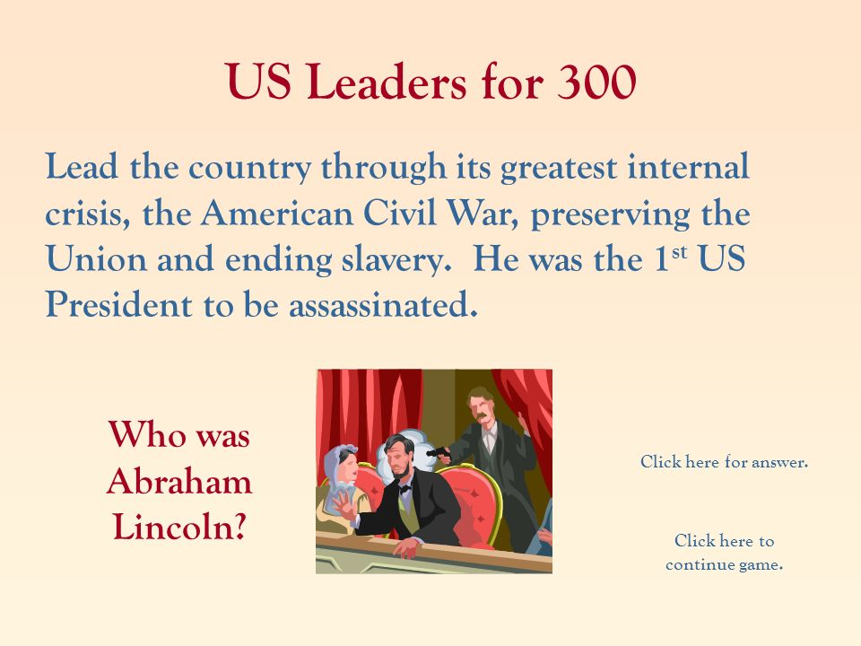US Leaders for 300 Lead the country through its greatest internal crisis, the American Civil War, preserving the Union and ending slavery. He was the