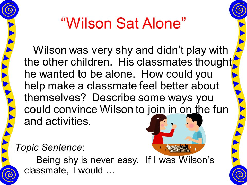 Wilson Sat Alone Wilson was very shy and didnt play with the other children.