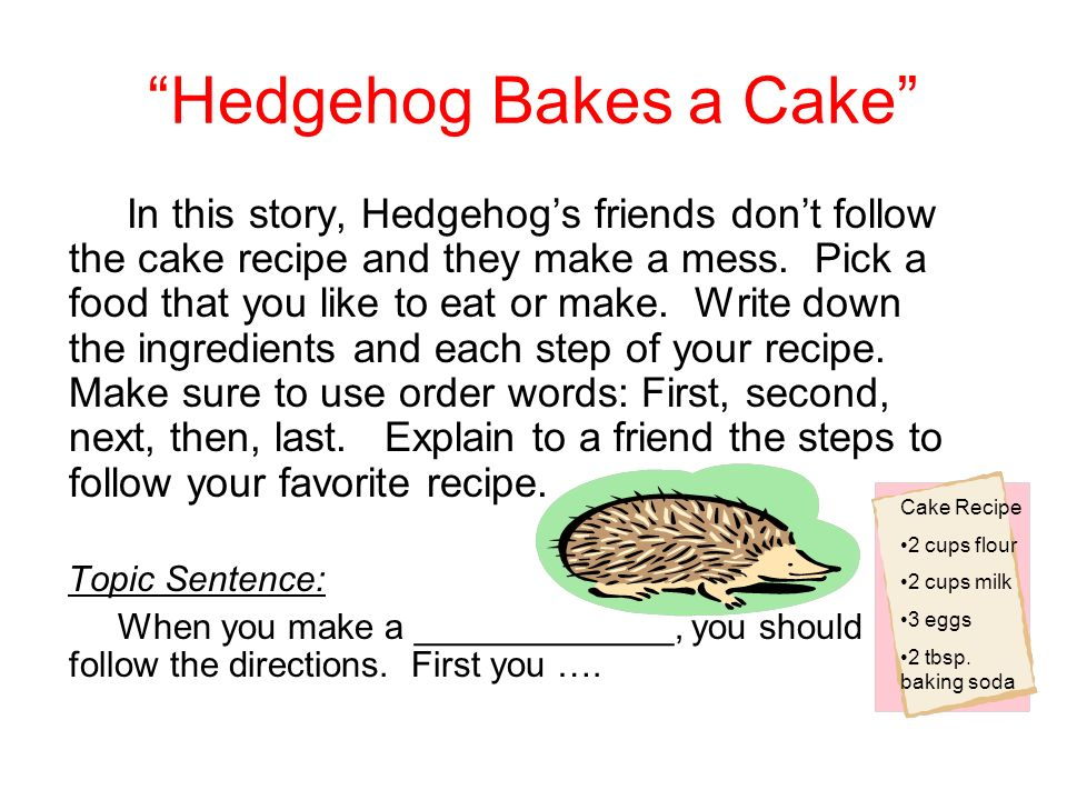 Hedgehog Bakes a Cake In this story, Hedgehogs friends dont follow the cake recipe and they make a mess.