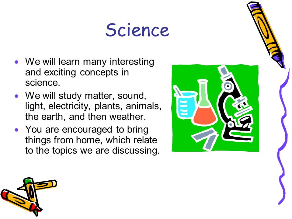 Science We will learn many interesting and exciting concepts in science.