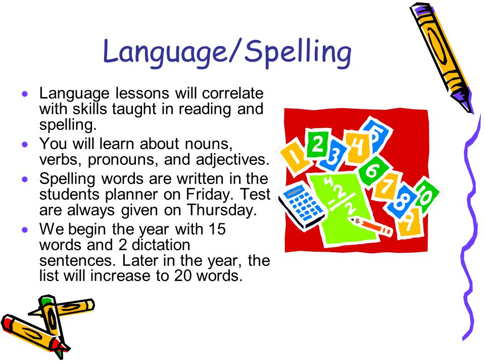 Language/Spelling Language lessons will correlate with skills taught in reading and spelling. You will learn about nouns, verbs, pronouns, and adjecti