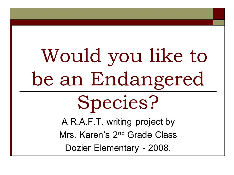 Would you like to be an Endangered Species. A R.A.F.T.