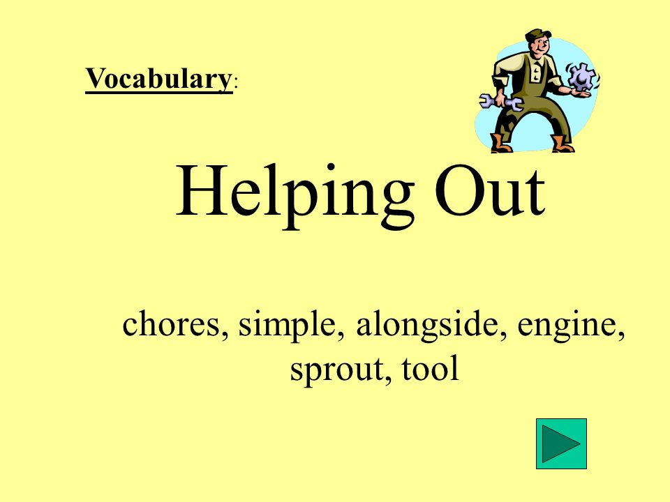 Vocabulary : Helping Out chores, simple, alongside, engine, sprout, tool