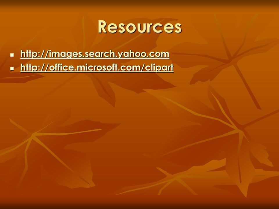 Resources http://images.search.yahoo.com http://images.search.yahoo.com http://images.search.yahoo.com http://office.microsoft.com/clipart http://offi