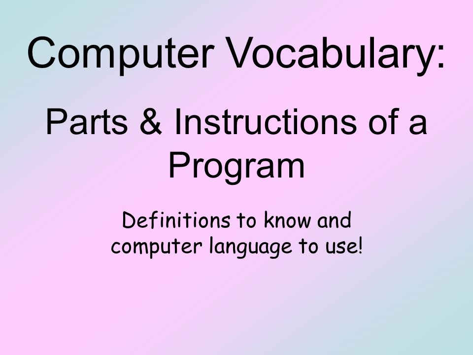 Definitions to know and computer language to use.