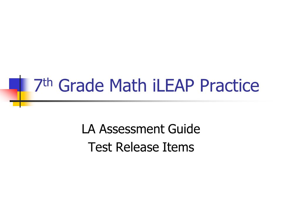 7 th Grade Math iLEAP Practice LA Assessment Guide Test Release Items